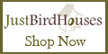 Shop JustBirdHouses.net Today!