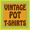 Shop Vintage Pot T-shirts at StrangeCargo.com!