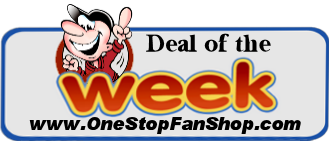 DEAL OF THE WEEK!  UP TO 50% OFF ONE OF YOUR FAVORITE LICENSED PRODUCTS EVERY WEEK AT ONESTOPFANSHOP.COM!