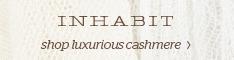 Shop Cashmere at InhabitNY.com!