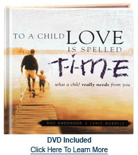 To a Child, Love is Spelled T-I-M-E by Mac Anderson and Lance Wubbels