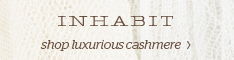 Shop Cashmere at InhabitNY.com!