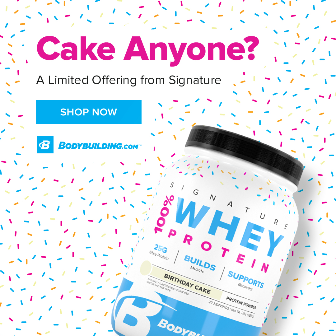 Limited Edition Flavor! Bodybuilding.com Birthday Cake Signature Whey Protein! Shop Now!