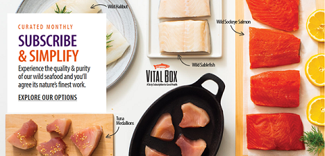 SUBSCRIBE & SIMPLIFY! SAVE 5% On Vital Box - Experience The Quality & Purity Of Our Wild Seafood - Delivered Monthly To Your Home All Year Round From Vital Choice & Get Free Shipping On Orders $99+ - Use Code: VCAF5 At Checkout! Shop Now!