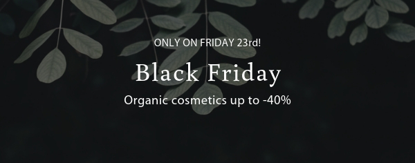 Black Friday – Organic cosmetics up to -40% only today!